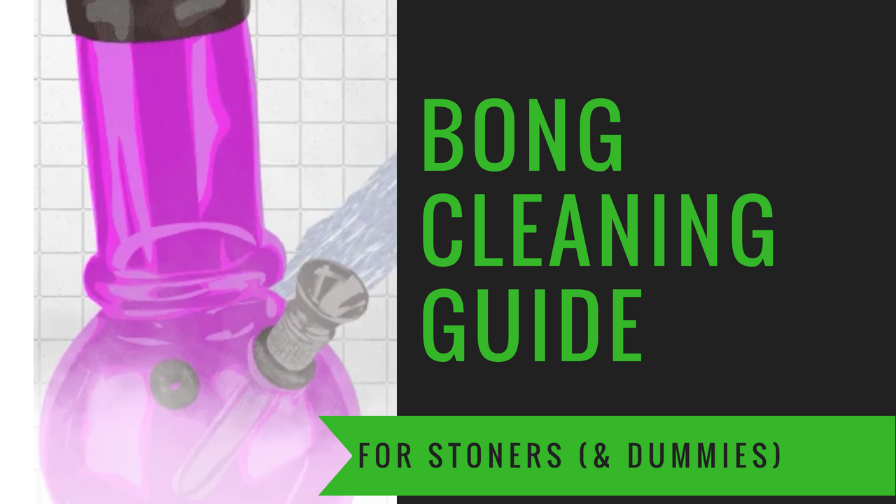 The Ultimate Guide to Clean Your Bong (2019) | How to Clean